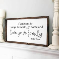 If you want to change the world go home and love your family Mother Teresa painted wood sign,Farmhouse signs,Wood signs,Family Signs by CraftMeUpDecor on Etsy https://www.etsy.com/listing/519808119/if-you-want-to-change-the-world-go-home