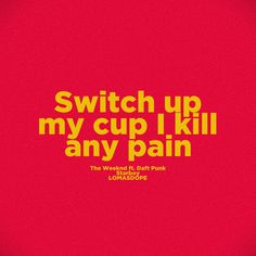 Switch up my cup I kill any pain. - The Weeknd Ft. The Weeknd Quotes, Lyric Quotes, Pity Party, I Cup, Daft Punk, Telling Stories, Eminem, Music Is Life, Real Talk