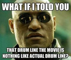 haha so true the drumline movie is nothing like actual drum line
