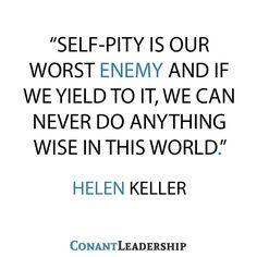 Helen Keller on the dangers of self-pity.