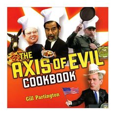 """""""The Axis of Evil"""" cookbook written by Gil Partington. Take a different approach for your next dinner party with this quirky international cookbook. Radical recipes like the Libyan Shakshouka fit for Muammar al-Gaddafi, stem from controversial countries, but in reality it's really a walk through ethnic cuisines far from the Western world."""