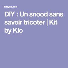 DIY : Un snood sans savoir tricoter | Kit by Klo
