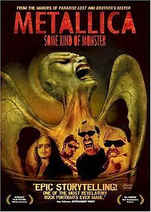 Some Kind of Monster. Documentary featuring the heavy metal band Metallica. Directed by Joe Berlinger and Bruce Sinofsky. 2004. Re-released in 2014.