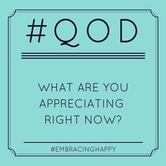 What are you appreciating right now?
