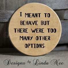 I meant to behave but there were too many other options Quote on tan Sarcastic Witty Quotes -