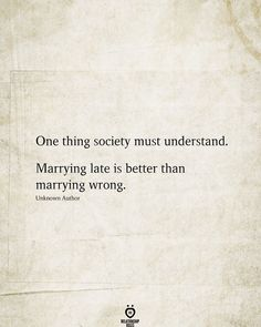 One thing society must understand. Marrying late is better than marrying wrong. Be Bold Quotes, Self Love Quotes, Quotes To Live By, Marry Me Quotes, The Words, Relationship Advice Quotes, Relationships, Favorite Quotes, Best Quotes