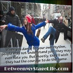 Dancing to your own beat is one of your greatest compliments. #justdance #dance http://BetweenMyStageLife.com