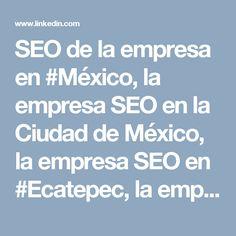 SEO de la empresa en #México, la empresa SEO en la Ciudad de México, la empresa SEO en #Ecatepec, la empresa SEO en #Guadalajara, la empresa SEO en #Puebla, la empresa SEO en #Juárez, la empresa SEO en #Tijuana, la empresa SEO en #León, la empresa SEO en #Zapopan, la empresa SEO en #Monterrey