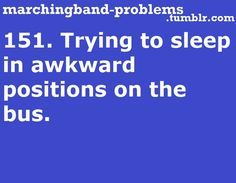 Band problems: my solution was sleep between the seats, take up one seat, or get a blanket and pillow and sleep on the floor Band Mom, Band Nerd, Love Band, Marching Band Quotes, Marching Band Problems, Volleyball Problems, Funny Band Memes, Band Jokes, Music Jokes