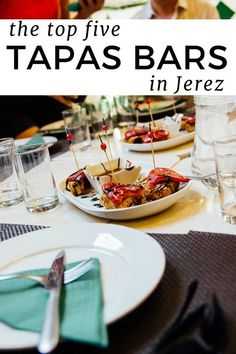 Delicious Tapas Abound in Jerez de la Frontera! Follow Our Guide For the Top Tapas Bars in the City