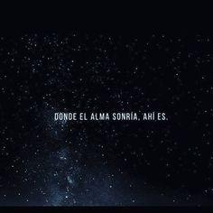 donde el alma sonria ahi es - Buscar con Google No Man's Sky, Motivational Quotes, Inspirational Quotes, Happy Life, Cool Words, Sentences, Love Quotes, It Hurts, Poems