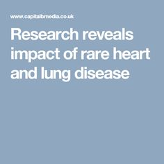 Research reveals impact of rare heart and lung disease