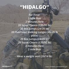 """""""Hidalgo"""" WOD - For Time: 2 Mile Run; 2 Minutes Rest; 20 Squat Cleans (135/95 lb); 20 Box Jumps (24/20 in); 20 Overhead Walking Lunges (45/25 lb plate); 20 Box Jumps (24/20 in); 20 Squat Cleans (135/95 lb); 2 minutes Rest; 2 mile Run; Wear a weight vest (20/14 lb)"""
