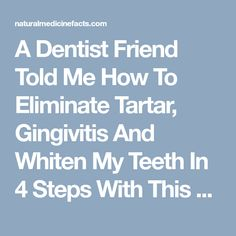 A Dentist Friend Told Me How To Eliminate Tartar, Gingivitis And Whiten My Teeth In 4 Steps With This Homemade Recipe - Natural Medicine Facts Teeth Health, Dental Health, Tartar Removal, Gum Disease Treatment, Coconut Oil For Teeth, Dental Problems, Best Teeth Whitening, Teeth Care
