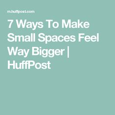 7 Ways To Make Small Spaces Feel Way Bigger | HuffPost