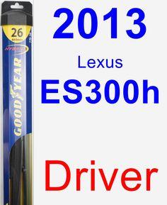 Driver Wiper Blade for 2013 Lexus ES300h - Hybrid