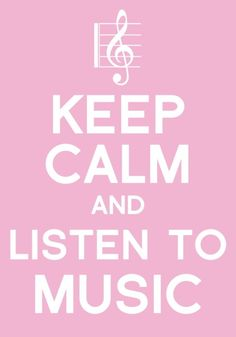 keep calm and listen to music <3