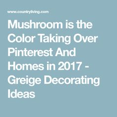 Mushroom is the Color Taking Over Pinterest And Homes in 2017 - Greige Decorating Ideas