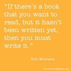 """Prose Quote""--by Toni Morrison. ProseMedia.com is a custom writing service for brands. We write content worth sharing. #Prose"