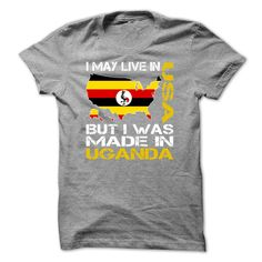 (Top Tshirt Brands) I May Live in USA But I Was Made in Uganda at Tshirt Family Hoodies, Funny Tee Shirts