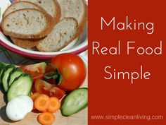 Making Real Food Simple from Simplecleanliving.com