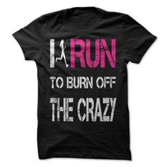 I run to burn off the crazy T Shirts, Hoodie Sweatshirts