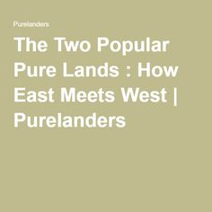 The Two Popular Pure Lands : How East Meets West | Purelanders