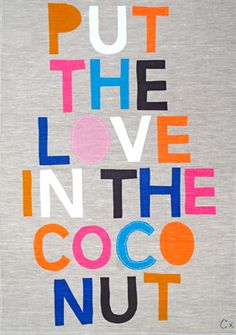 PUT THE LOVE IN THE COCONUT TEATOWEL. paint some letters, embroider others