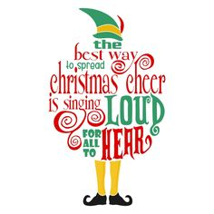 The best way to spread Christmas Cheer is singing loud for all to hear Christmas Svg Cuttable Designs Christmas Svg, Christmas Quotes, Christmas Printables, Christmas Shirts, All Things Christmas, Christmas Holidays, Christmas Stencils, Christmas Greetings, Elf Movie Quotes