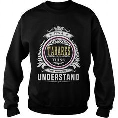 tabares  Its a tabares Thing You Wouldnt Understand  T Shirt Hoodie Hoodies YearName Birthday