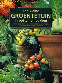Een kleine groentetuin in potten en bakken. Meer boekentips op www.tuinen.nl Herb Garden, Vegetable Garden, Outdoor Balcony, Balcony Gardening, Challenges To Do, Grow Your Own Food, Edible Garden, Mother Nature, House Plants