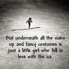 Underneath all the make up and fancy costumes is just a little girl who fell in love with the ice. Ice Skating Quotes, Figure Skating Quotes, Figure Skating Dresses, Figure Skating Funny, Aesthetic Couple, Aesthetic Girl, Figure Ice Skates, Skate 3, Ice Dance