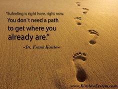 """""""Eufeeling is right here, right now. You don't need a path to get to where you already are."""" - Dr. Frank Kinslow  LEARN QE & discover Eufeeling: http://www.kinslowsystem.com/learn.html  #Eufeeling #NoPath #BeTotal"""