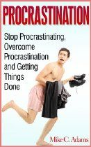 Procrastination - Stop Procrastinating, Overcome Procrastination and Getting Things Done (a Stress-Free Book)