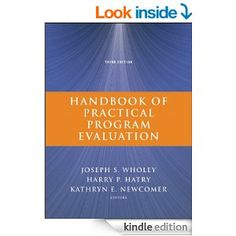 "Praise for the third edition of the Handbook of Practical Program Evaluation  ""Mix three of the most highly regarded evaluators with a team of talented contributors, and you end up with an exceedingly practical and useful handbook that belongs on the reference shelf of every evaluator as well as program and policy officials."" —Jonathan D. Breul, executive director, IBM Center for The Business of Government ........"