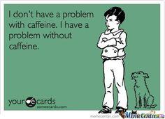 Caffeine problems...