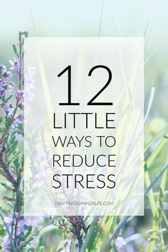 Little ways to reduce stress. How to have less stress in your life. Simple living. slow down