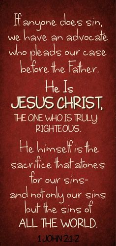 1 JOHN 2:1-2 ~ Jesus is himself the sacrifice that atones for our sins