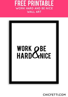 Free Printable Work Hard and Be Nice Art from @chicfetti - easy wall art diy