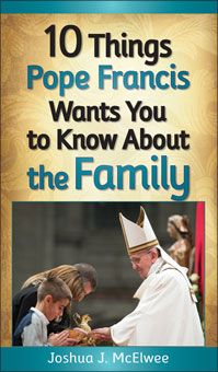 Also in Spanish. 10 THINGS POPE FRANCIS WANTS YOU TO KNOW ABOUT THE FAMILY Vatican reporter Joshua J. McElwee tackles the topics of faith and family life as covered in the World Meeting of Families and second Synod. A follow-up to the successful 10 Things Pope Francis Wants You to Know, this booklet will introduce readers to the most important points Pope Francis has made about the family.