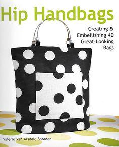 Hip Handbags : Creating and Embellishing 40 Great-Looking Bags by Valerie Van...