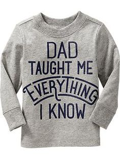 """Dad Taught Me Everything I Know"" Tees for Baby 
