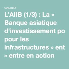 L'AIIB (1/3): La « Banque asiatique d'investissement pour les infrastructures »entre en action