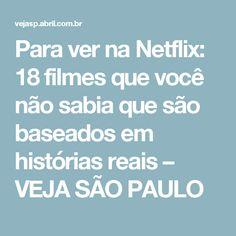 Para ver na Netflix: 18 filmes que você não sabia que são baseados em histórias reais – VEJA SÃO PAULO