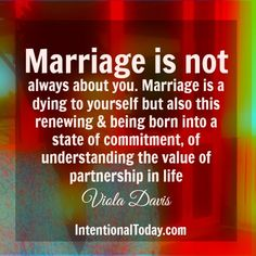 "Marriage is not always about you. It's about ""us""."
