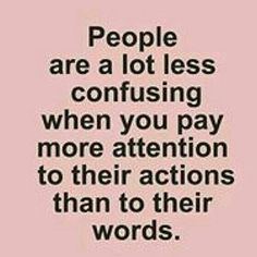 People are a lot less confusing when you pay more attention to their actions than to their words. Great Quotes, Quotes To Live By, Me Quotes, Motivational Quotes, Inspirational Quotes, Lessons Learned, Life Lessons, Positive Thoughts, Positive Quotes