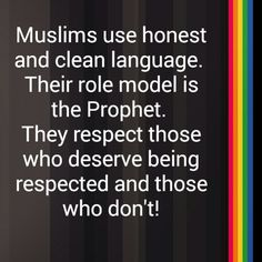Muslims use honest and clean language. Their role model is the Prophet. They respect those who deserve being respected and those who don't!