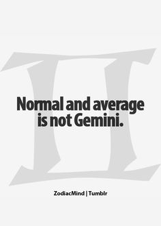 Yes, Gemini is not normal, not average xD June Gemini, Gemini Love, Gemini Sign, Gemini Quotes, Gemini Woman, Zodiac Signs Gemini, My Zodiac Sign, Zodiac Quotes, Zodiac Facts