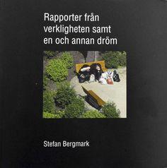 Litteratur   Stefan Bergmark: Rapporter från verkligheten samt en och annan dröm   Norlén & Slottner förlag