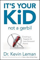 Title: It's Your Kid, Not a Gerbil: Creating a Happier & Less-Stressed Home By: Leman, Kevin